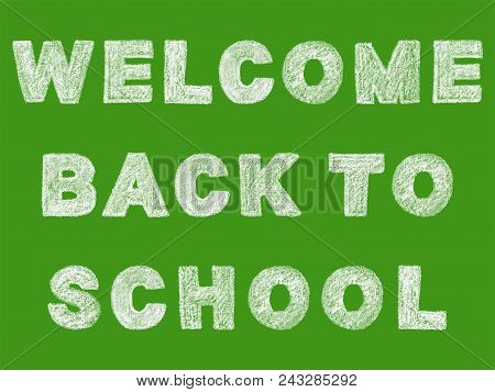 Handwritten White Bold Chalk Lettering Welcome Back To School Text On Green Background, Hand-drawn C