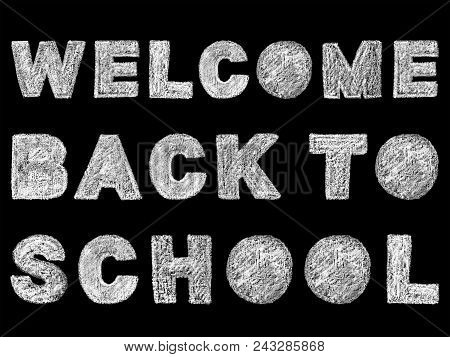 Handwritten White Bold Chalk Lettering Welcome Back To School Text On Black Background, Hand-drawn C