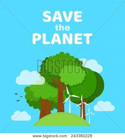 Save The Planet, Ecology, Eco Friendly Concept. Planet Earth With Green Tree And Windmill. Vector Fl