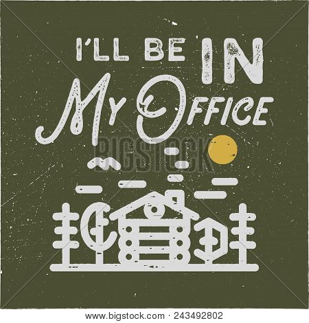 I'll Be In My Office Camping Typography Emblem Design. Vintage Hand Drawn Patch For People Who Love