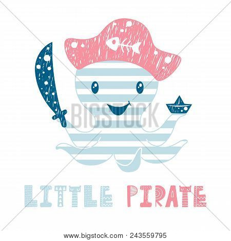 Octopus Cute Print. Sea Fanny Pirate Boy Character With Sword, Cocked Hat And Paper Boat. Fashion Ch