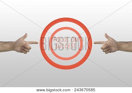 Focus On Success. Business Concept. Success Target. Businessman Showing To A Target With Text: Focus