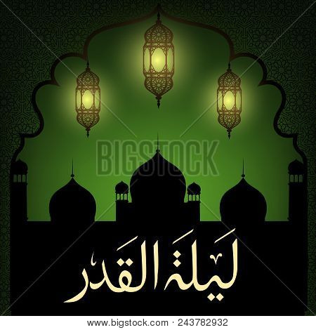 Laylat Al-qadr Night Of Destiny Background With Mosque, Lanterns And Arabic Calligraphy