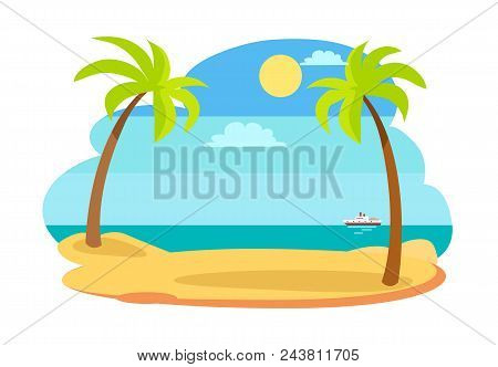 Sun And Recreation On Beach, Summer Time Seaside, Sun And Clouds, Ship And Palm Trees With Hot Sand