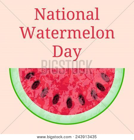 National Watermelon Day. 3 August. Concept Of A National Holiday. Slice Of Watermelon. Texture Of Th