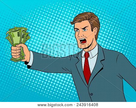 Shouting Man With Money In Hand Pop Art Retro Vector Illustration. Comic Book Style Imitation.