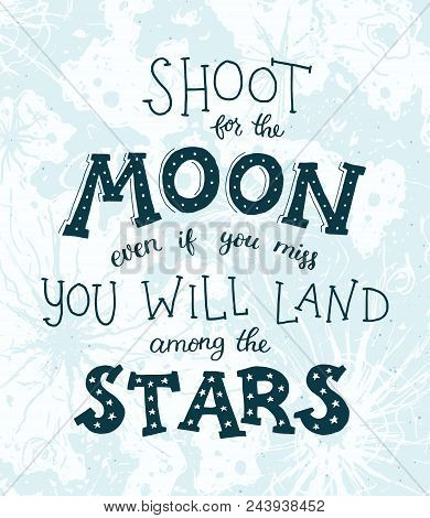 Shoot For The Moon Poster Hand Drawn Inspirational Qoute About Moon And Stars. Vector Illustration L