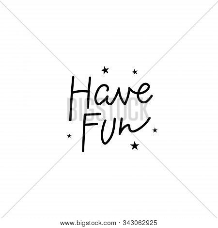 Have Fun Stars Freedom Quote Lettering. Calligraphy Inspiration Graphic Design Typography Element. H