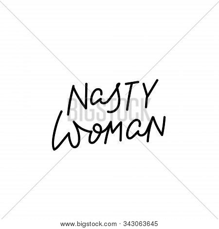 Nasty Woman Feminist Quote Lettering. Calligraphy Inspiration Graphic Design Typography Element. Han