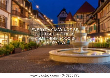 Inspirational Quotes - Everyday May Not Be Good But There Is Something Good Everyday.