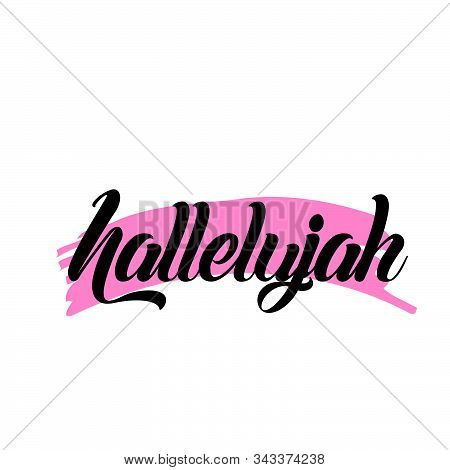 Hallelujah, Biblical Phrase, Motivational Quote Of Life, Typography For Print