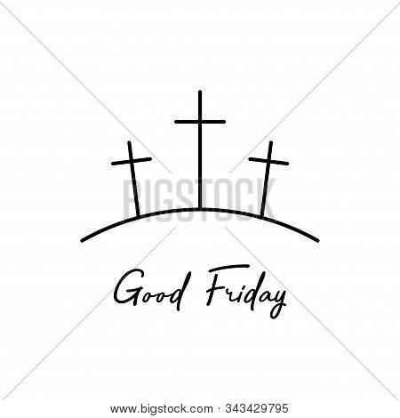 Good Friday Illustration. Three Crosses With Inspiration Good Friday, Isolated On White Background.