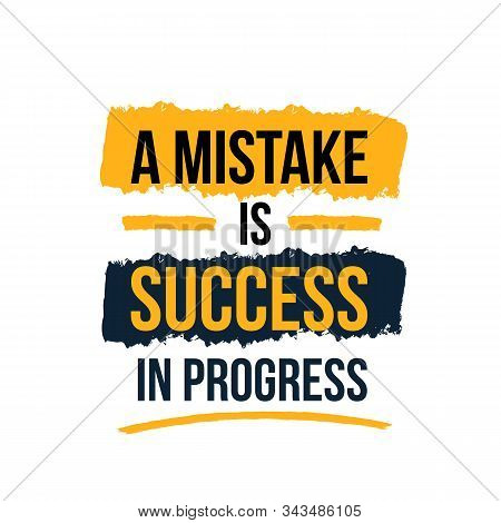 A Mistake Is Success In Progress Business Challenge Concept Quote. Grunge Style Design. Text Backgro