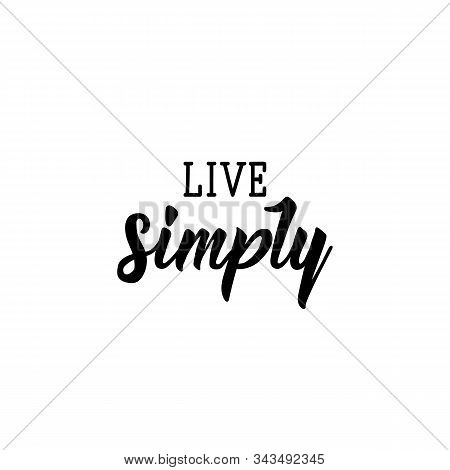 Live Simply. Lettering. Can Be Used For Prints Bags, T-shirts, Posters, Cards. Calligraphy Vector. I