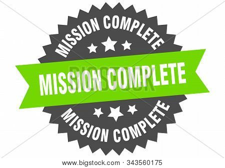 Mission Complete Sign. Mission Complete Green-black Circular Band Label
