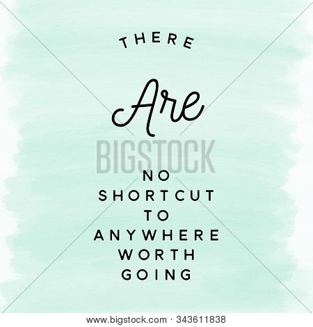 There Are No Shortcut To Anywhere Worth Going. Inspirational Quote.best Motivational Quotes And Sayi