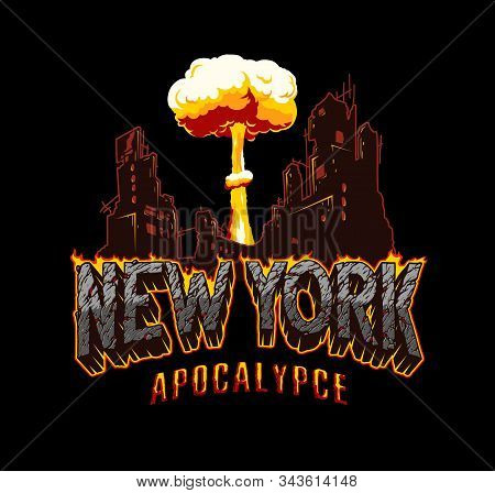 New York Apocalypse Explosive Vintage Concept With Desert Style Lettering Demolished City And Nuclea