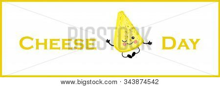 Horizontal Banner. Postcard To The Day Of Cheese. Cute Cheesy Character On A White Background.