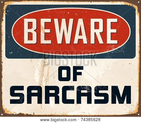 Vintage Metal Sign - Beware of Sarcasm - Vector EPS10. Grunge effects can be easily removed for a brand new, clean design.