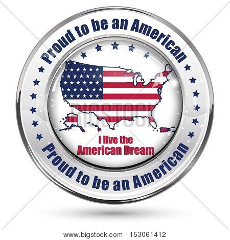 Proud to be american - shiny icon with the map and flag of United States of America.