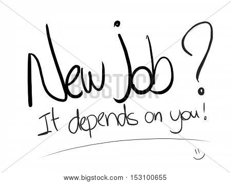 New Job it depends on you writing on white paper