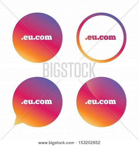 Domain EU.COM sign icon. Internet subdomain symbol. Gradient buttons with flat icon. Speech bubble sign. Vector