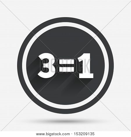 Three for one sign icon. Take three pay for one sale button. 3 equals 1. Circle flat button with shadow and border. Vector