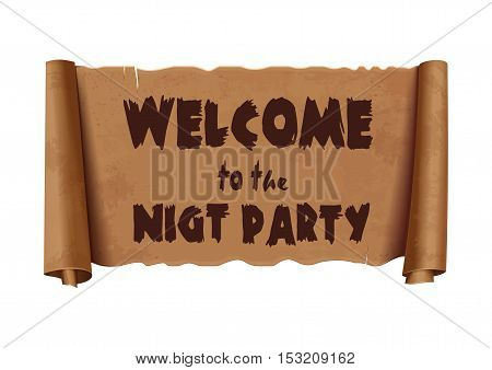 Welcome to the night party - text on scroll greeting ribbon. Antique papyrus with inscription - Welcome to the night party. Vintage curved, brown  banner isolated on white background. Vector illustration