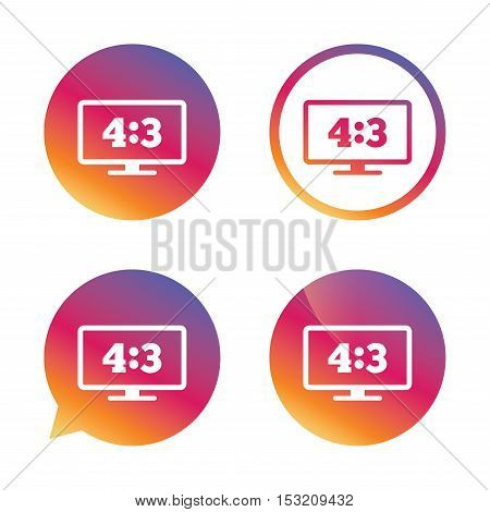 Aspect ratio 4:3 widescreen tv sign icon. Monitor symbol. Gradient buttons with flat icon. Speech bubble sign. Vector