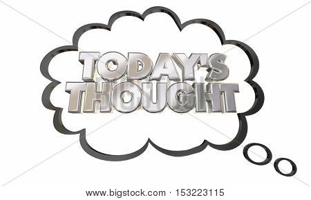 Todays Thought Thinking Bubble Cloud Idea 3d Illustration