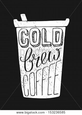 Handdraw lettering about coffee in vector. Quote cold brew coffee. Best for cafe, bar, chalk board, print design, web, menu, advertising and social nets.
