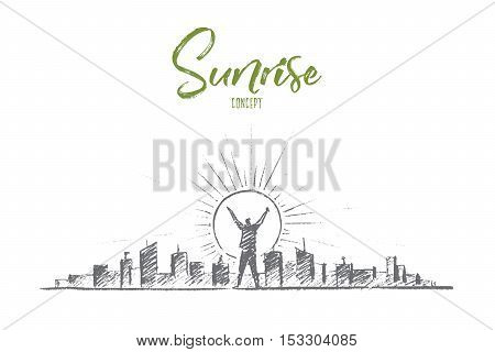 Vector hand drawn sunrise concept sketch. Man standing with raised hands and meeting sunrise in big city. Lettering Sunrise concept