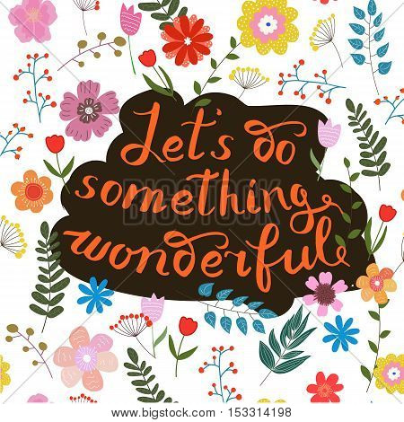 Let s do something wonderful-motivational quote typography art. Orange vector phrase isolated on floral background. Lettering for posters cards design.
