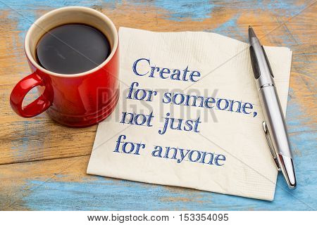 Create for someone, not just anyone - handwriting on a napkin with a cup of coffee