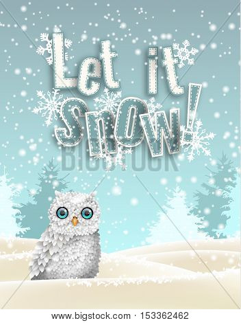Christmas theme, cute white owl sitting in snow, in front of winter snowy forrest landscape, with text Let it snow, vector illustration, eps 10 with transparency