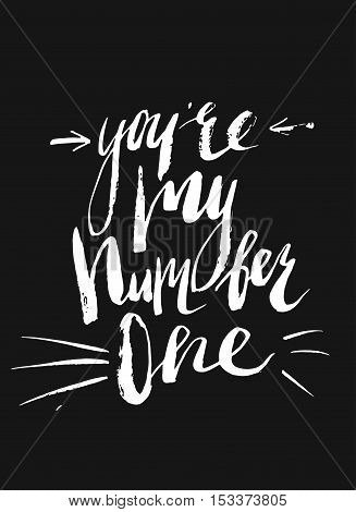 Hand drawn vector abstract modern lettering card template design with You're my number one phase on black background.