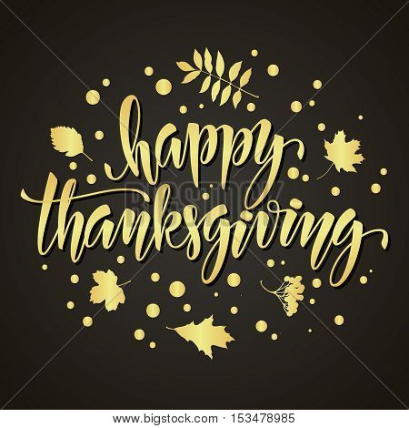Thanksgiving greeting card with hand drawn vector calligraphic gold inscription and leaves on black background. Happy Thanksgiving