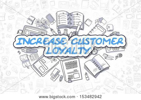 Business Illustration of Increase Customer Loyalty. Doodle Blue Text Hand Drawn Doodle Design Elements. Increase Customer Loyalty Concept.