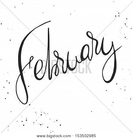 Handdrawn lettering element. Decorative black handlettering on white background with messy texture. Trendy modern ink calligraphy. Hand drawn rough phrase. February - Months collection - vector