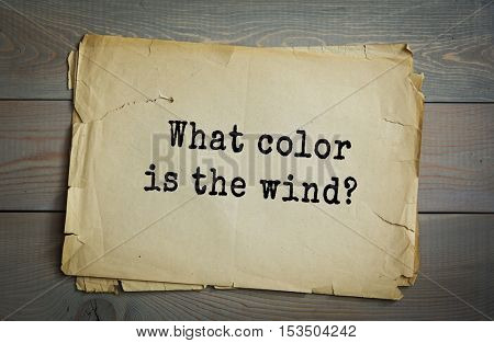 Traditional riddle. What color is the wind?( Blew.)