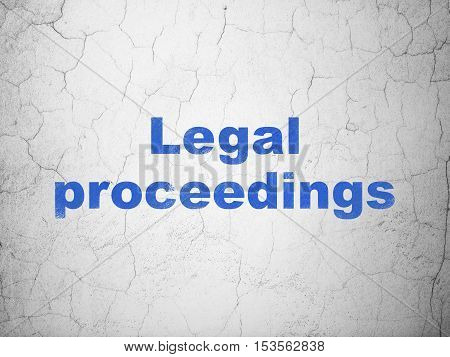 Law concept: Blue Legal Proceedings on textured concrete wall background