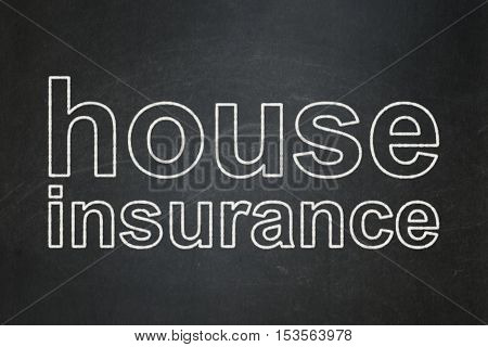 Insurance concept: text House Insurance on Black chalkboard background