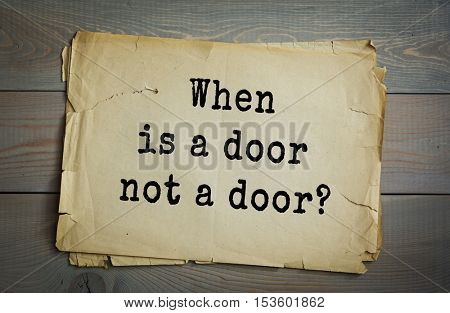 Traditional riddle.  When is a door not a door?