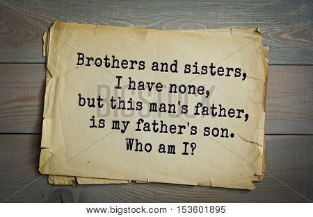 Traditional riddle. Brothers and sisters, I have none, but this man's father, is my father's son. Who am I?
