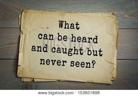 Traditional riddle. What can be heard and caught but never seen?