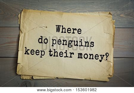 Traditional riddle. Where do penguins keep their money?