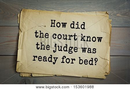 Traditional riddle. How did the court know the judge was ready for bed?( He was wearing his robe.)
