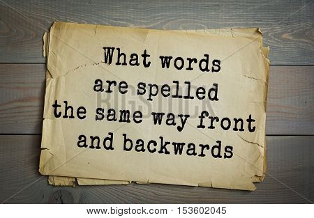 Traditional riddle.  What words are spelled the same way front and backwards( Racecar is racecar backwards )