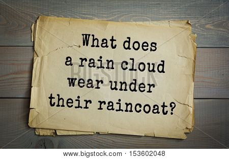 Traditional riddle. What does a rain cloud wear under their raincoat?( Thunderware.)