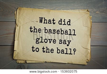 Traditional riddle. What did the baseball glove say to the ball?( Catch you later.)